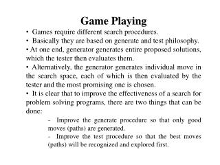 Game Playing   Games require different search procedures.