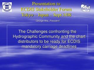 Presentation to ECDIS Stakeholder Forum Tokyo – Japan – Sept 3/08