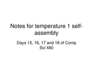 Notes for temperature 1 self-assembly