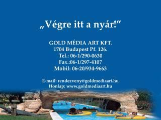"""""""Végre itt a nyár!"""" GOLD MÉDIA ART KFT.  1704 Budapest Pf. 126. Tel.: 06-1/290-0630"""
