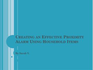 Creating an Effective Proximity Alarm Using Household Items