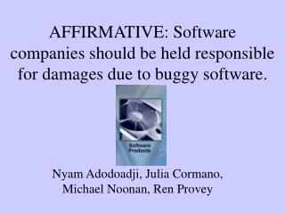 AFFIRMATIVE: Software companies should be held responsible for damages due to buggy software.