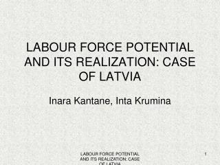 LABOUR FORCE POTENTIAL AND ITS REALIZATION: CASE OF LATVIA