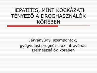 HEPATITIS, MINT KOCKÁZATI TÉNYEZŐ A DROGHASZNÁLÓK KÖRÉBEN