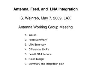 Antenna, Feed, and  LNA Integration S. Weinreb, May 7, 2009, LAX Antenna Working Group Meeting