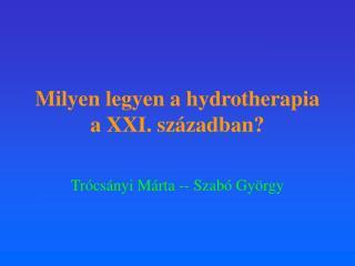 Milyen legyen a hydrotherapia a XXI. században?