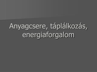 Anyagcsere, táplálkozás, energiaforgalom