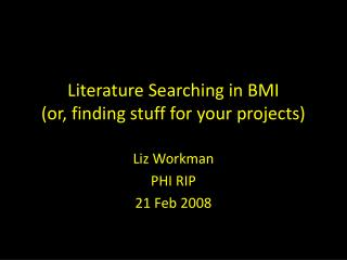 Literature Searching in BMI  (or, finding stuff for your projects)