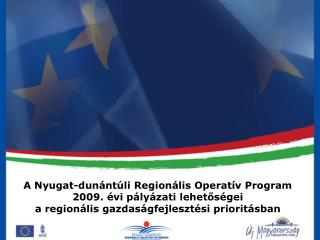 A Nyugat-dunántúli Regionális Operatív Program 2009. évi pályázati lehetőségei