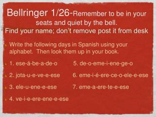 Write the following days in Spanish using your alphabet.  Then look them up in your book.