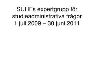SUHFs expertgrupp för studieadministrativa frågor  1 juli 2009 – 30 juni 2011