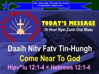 Daaih Nitv Fatv Tin-Hungh  Come Near To God