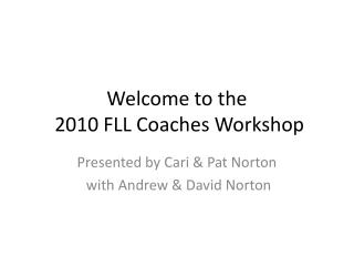 Welcome to the  2010 FLL Coaches Workshop