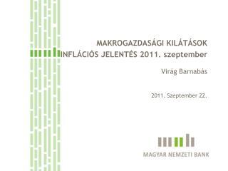 MAKROGAZDAS�GI KIL�T�SOK INFL�CI�S JELENT�S 2011. szeptember