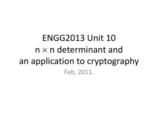ENGG2013 Unit 10 n    n determinant and an application to cryptography