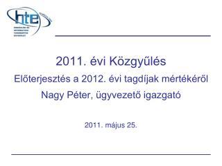 2011. évi Közgyűlés Előterjesztés a 2012. évi tagdíjak mértékéről Nagy Péter, ügyvezető igazgató