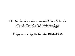 11.  Rákosi restauráció-kísérlete és Gerő Ernő első titkársága