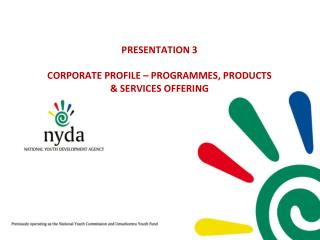PRESENTATION 3 CORPORATE PROFILE – PROGRAMMES, PRODUCTS & SERVICES OFFERING