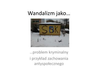 Wandalizm jako…