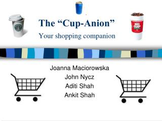 "The ""Cup-Anion"" Your shopping companion"