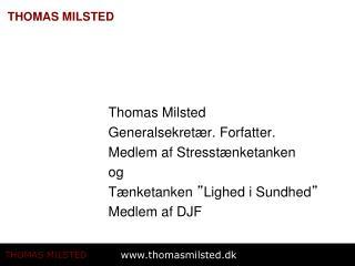 Thomas Milsted Generalsekretær. Forfatter. Medlem af Stresstænketanken og