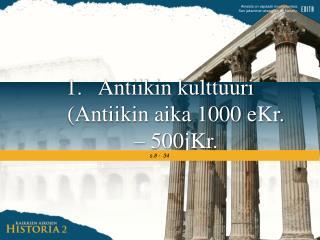 Antiikin kulttuuri (Antiikin aika 1000 eKr. – 500jKr.