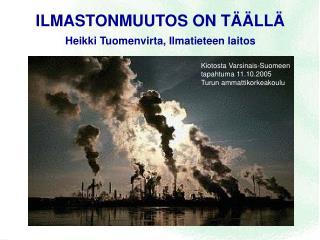ILMASTONMUUTOS ON TÄÄLLÄ Heikki Tuomenvirta, Ilmatieteen laitos