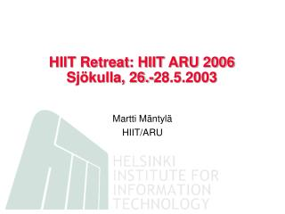 HIIT Retreat: HIIT ARU 2006 Sjökulla, 26.-28.5.2003