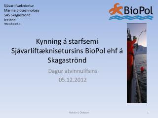Kynning á starfsemi Sjávarlíftæknisetursins BioPol ehf á Skagaströnd