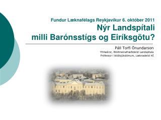 Fundur Læknafélags Reykjavíkur 6. október 2011 Nýr Landspítali  milli Barónsstígs og Eiríksgötu?