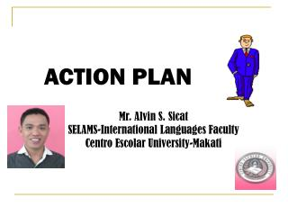 Mr. Alvin S. Sicat SELAMS-International Languages Faculty Centro Escolar University-Makati