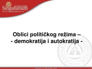 Oblici politickog re ima   - demokratija i autokratija -