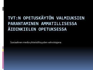 Tvt:n  opetuskäytön valmiuksien parantaminen ammatillisessa äidinkielen opetuksessa