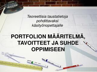 PORTFOLION MÄÄRITELMÄ, TAVOITTEET JA SUHDE OPPIMISEEN