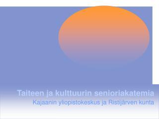 Taiteen ja kulttuurin senioriakatemia Kajaanin yliopistokeskus ja Ristij�rven kunta