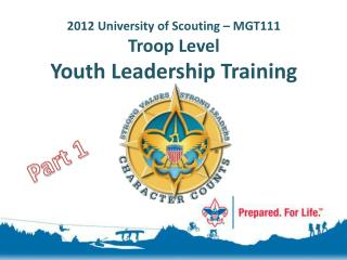 2012 University of Scouting – MGT111 Troop Level  Youth Leadership Training
