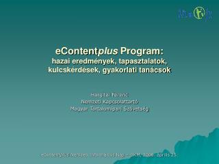 eContent plus  Program: hazai eredmények, tapasztalatok, kulcskérdések, gyakorlati tanácsok
