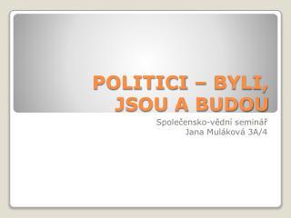 POLITICI – BYLI, JSOU A BUDOU