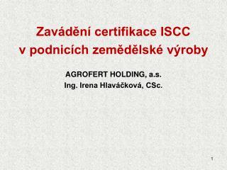 Zavádění certifikace ISCC  v podnicích zemědělské výroby AGROFERT HOLDING, a.s.