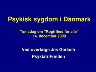 """Psykisk sygdom i Danmark Temadag om """"Røgfrihed for alle"""" 14. december 2009"""