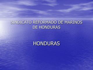 SINDICATO REFORMADO DE MARINOS DE HONDURAS