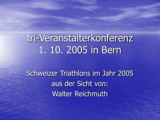 tri-Veranstalterkonferenz  1. 10. 2005 in Bern