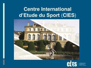 Centre International d'Etude du Sport  ( CIES )