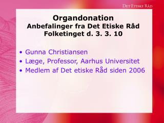 Organdonation Anbefalinger fra Det Etiske Råd Folketinget d. 3. 3. 10