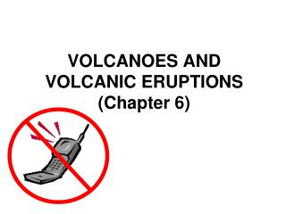 VOLCANOES AND VOLCANIC ERUPTIONS (Chapter 6)