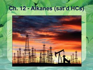 Ch. 12 - Alkanes (sat'd HCs)