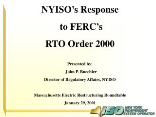 NYISO's Response  to FERC's  RTO Order 2000 Presented by:   John P. Buechler