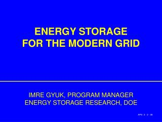 ENERGY STORAGE FOR THE MODERN GRID