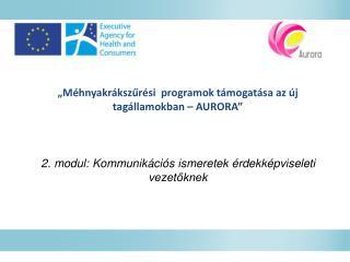 """""""Méhnyakrákszűrési  programok támogatása az új tagállamokban – AURORA"""""""