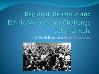 Regional, Religious and Ethnic Movements Challenge Colonial Rule